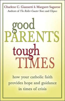 Good Parents, Tough Times: How Your Catholic Faith Provides Hope and Guidance in Times of Crisis