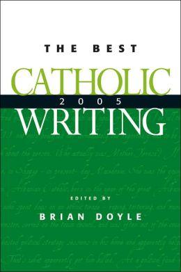 The Best Catholic Writing 2005