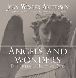 Angels and Wonders: True Stories of Heaven and Earth