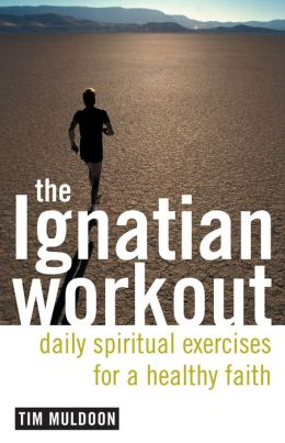 The Ignatian Workout: Daily Spiritual Exercises for a Healthy Faith