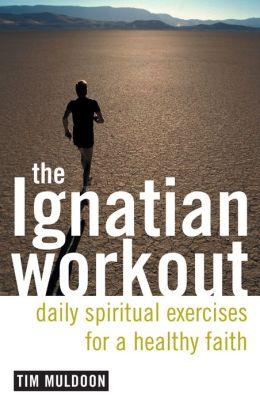 The Ignatian Workout: Daily Spiritual Exercises for a Healthy Faith