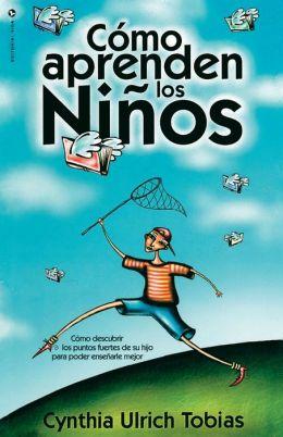 Como Aprenden los Ninos: Como descubrir los puntos fuertes de su hijo para poder ensenarle mejor
