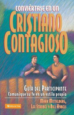 Conviertase en un cristiano contagioso guia del participante: Comunique su fe en un estilo propio