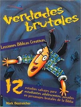 Lecciones biblicas creativas: Verdades Brutales: 12 wilds studies for young student, from people of the Bible