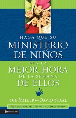 Haga que su ministerio de ninos sea la mejor hora de la semana de ellos: Haga que su ministerio de ninos sea la mejor hora de la semana para ellos