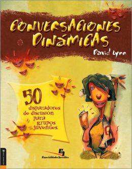 Conversaciones dinamicas para reuniones juveniles: 50 Creative Discussions for High School Youth Groups