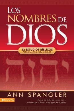 Los Nombres de Dios: 52 Estudios Biblicos Para Individuos y Grupos