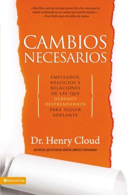 Cambios necesarios: Empleados, negocios y relaciones que debemos sacrificar para seguir adelante (Necessary Endings: The Employees, Businesses, and Relationships That All of Us Have to Give Up in Order to Move Forward)