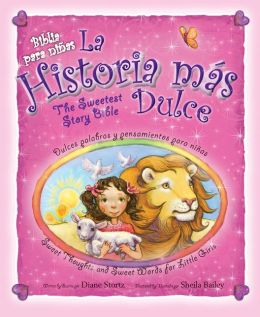 La historia mas dulce/The Sweeest Story Bible: Sweet Thoughts and Sweet Words for Little Girls