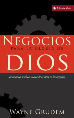 Negocios para la gloria de Dios: The Bible's Teaching on the Moral Goodness of Business