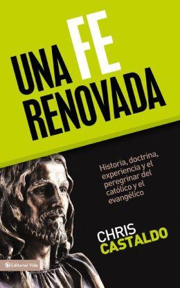 Una Fe Renovada: Historia, doctrina, experiencia y el peregrinar del católico y el evangélico