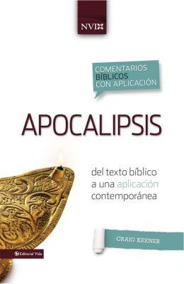 Comentario biblico con aplicacion NVI Apocalipsis: Del texto biblico a una aplicacion contemporanea