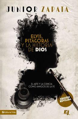 Elvis, Pitágoras y la historia de Dios: El arte y la ciencia como amigos de la fe