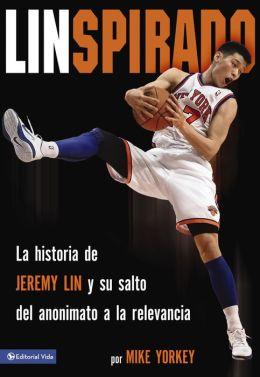 Linspirado: La historia de Jeremy Lin y su salto del anonimato a la relevancia.