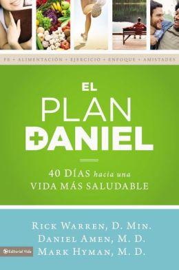 El plan Daniel: 40 dias hacia una vida mas saludable