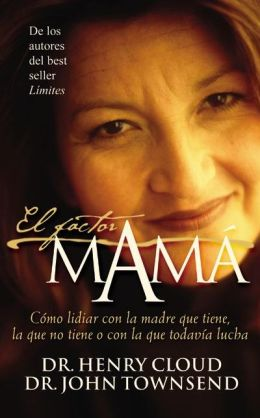 El factor mamá: Cómo lidiar con la madre que tiene, la que no tiene o con la que todavía lucha (The Mom Factor: Dealing with the Mother You Had, Didn't Have, or Still Contend With)
