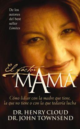 El factor mamá: Cómo lidiar con la madre que tiene, la que no tiene o con la que todavía lucha (The Mom Factor: Dealing with the Mother You Had, Didn't Have, or Still Contend With)