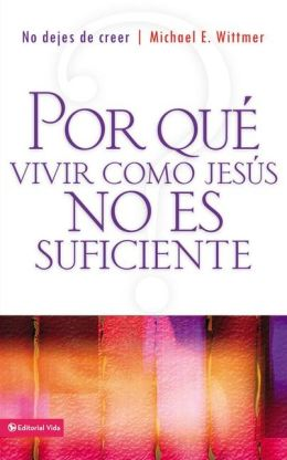 Por qué vivir como Jesús no es suficiente: No dejes de creer