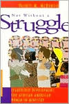 Not without a Struggle: Leadership Development for African American Women in Ministry