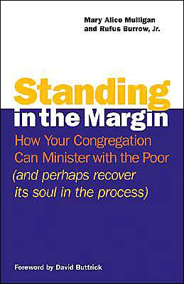 Standing in the Margin: How Your Congregation Can Minister with the Poor (and Perhaps Recover Its Soul in the Process)