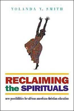 Reclaiming the Spirituals: New Possibilities for African American Christian Education