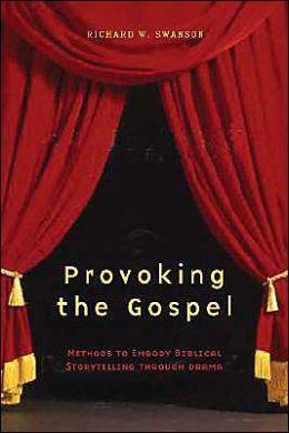 Provoking the Gospel: Methods to Embody Biblical Storytelling Through Drama