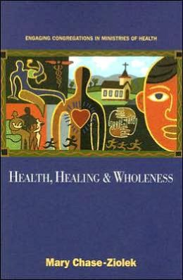 Health, Healing and Wholeness: Engaging Congregations in Ministries of Health