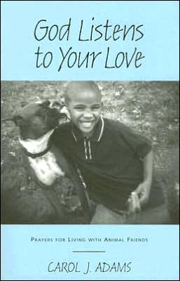 God Listens to Your Love: Prayers for Living with Animal Friends