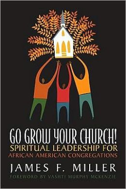 Go Grow Your Church!: Spiritual Leadership for African American Congregations