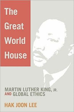 The Great World House: Martin Luther King, JR. and Global Ethics