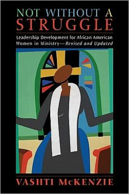 Not Without a Struggle: Leadership for African American Women in Ministry