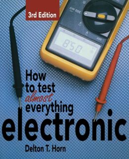 How to Test Almost Everything Electronic Delton Horn