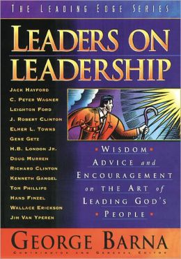 Leaders on Leadership; Wisdom, Advice and Encouragement on the Art of Leading God's People