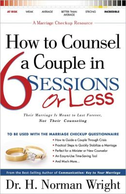 How to Counsel a Couple in 6 Sessions or Less: Their Marriage Is Meant to Last Forever, Not Their Counseling