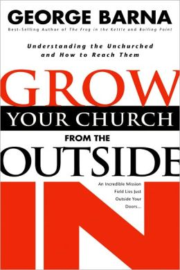 Growing Your Church from the Outside In: Understanding the Unchurched and How to Reach Them