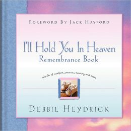 I'll Hold You In Heaven Remembrance Journal: Timely Words of Encouragement, Comfort and Peace
