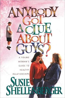 Anybody Got a Clue About Guys?: A Young Woman's Guide to Healthy Relationships