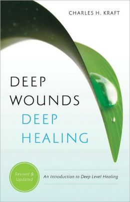 Deep Wounds, Deep Healing: Discovering the Vital Link Between Spiritual Warfare and Inner Healing