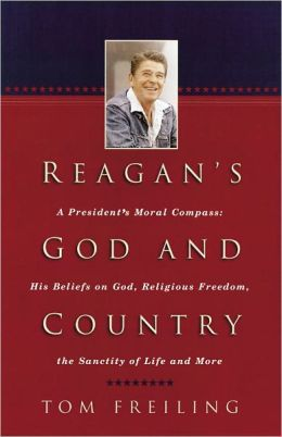 Reagan's God and Country: A President's Moral Compass - His Beliefs on God, Religious Freedom, the Sanctity of Life and More