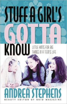 Stuff a Girl's Gotta Know: Little Hints for Big Things in A Teen's Life