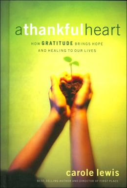 A Thankful Heart; How Gratitude Brings Hope and Healing to Our Lives
