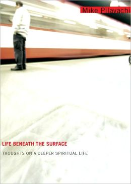 Life Beneath the Surface: Thoughs on a Deeper Spiritual Life