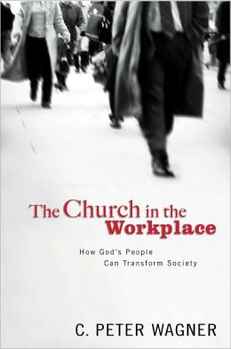 The Church in the Workplace: How God's People Can Transform Society