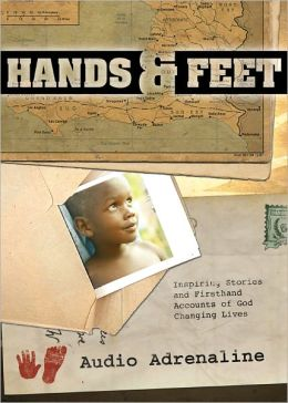 The Hands and Feet Project: Inspiring Stories and Firsthand Accounts of God Changing Lives