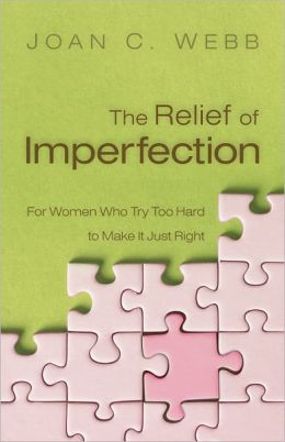 The Relief of Imperfection: For Women Who Try Too Hard to Make It Just Right