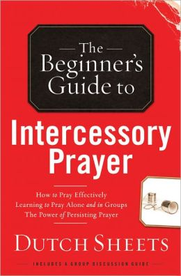 The Beginner¿s Guide to Intercessory Prayer