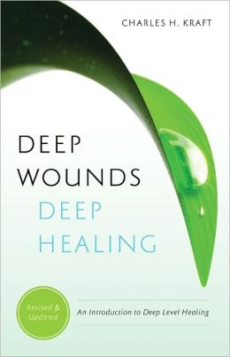 Deep Wounds Deep Healing: Discovering the Vital Link Between Spiritual Warfare and Inner Healing