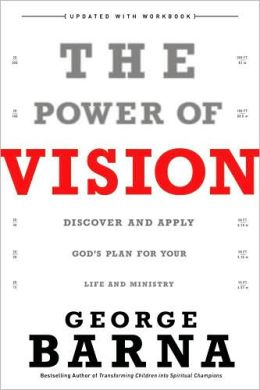 The Power of Vision: Discover and Apply God's Vision for Your Life and Ministry