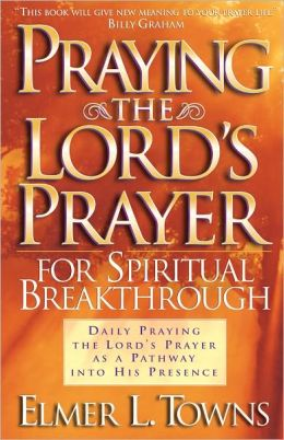 Praying the Lord's Prayer for Spiritual Breakthrough: Daily Praying the Lord's Prayer As A Pathway Into His Presence