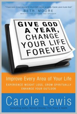 Give God a Year and Change Your Life Forever: Improve Every Area of Your Life